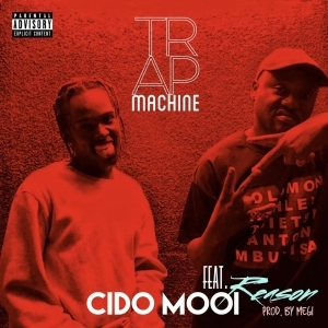Cido Mooi - Trap Machine Ft. Reason